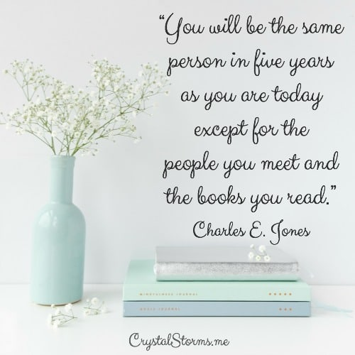 "If you're looking for some inspiration and encouragement for your heart, check out the books I've read because it's always fun to get a book recommendation from a friend. | ""You will be the same person in five years as you are today except for the people you meet and the books you read."" Charles E. Jones"