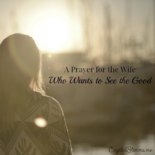 We bring our husbands good by calling out the good. But some days my eyes can't see what's in front of me. This is a prayer for the wife who wants to see the good in her husband, who wants to be a wife who brings her husband good all the days of her life.