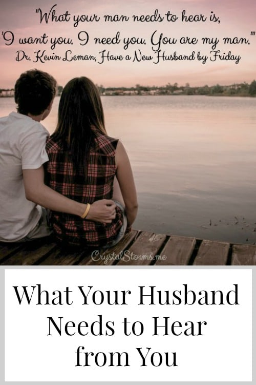 What your husbands needs to hear is you need him. Our men long to know we want and need them in our lives. But do we need them?