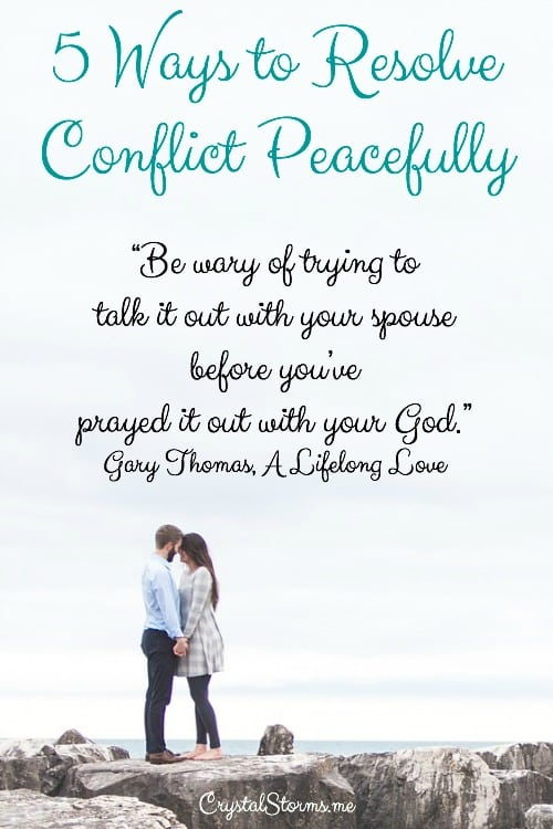 "Even though conflict in marriage is inevitable, fighting is not. These 5 ways to resolve conflict peacefully will help you disagree without speaking words you'll regret. ""Be wary of trying to talk it out with your spouse before you've prayed it out with your God."" Gary Thomas, A Lifelong Love"