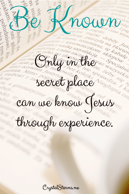 What does it mean to be known by Jesus? Matthew 7:23 compelled me to lean into that question. Only in the secret place can we know Jesus through experience.
