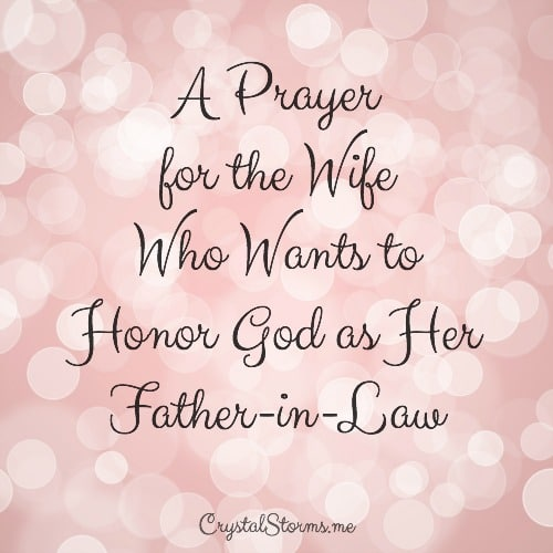 What changes do I need to make to love my husband in a way that honors God as my Father-in-Law? A prayer for the wife who wants to honor God as her Father-in-Law