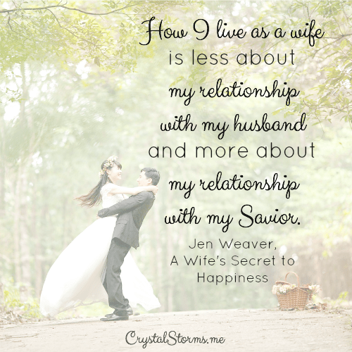 "Marriage Reads for the wife who wants to honor God as her Father-in-Law | ""How I live as a wife is less about my relationship with my husband and more about my relationship with my Savior."" Jen Weaver, A Wife's Secret to Happiness"