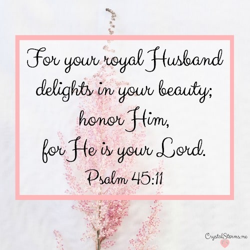 "Do others see you the way you see yourself? Discovering how others see me revealed my view of me was incomplete. Psalm 45:11: ""For your royal Husband delights in your beauty; honor Him, for He is your Lord."""