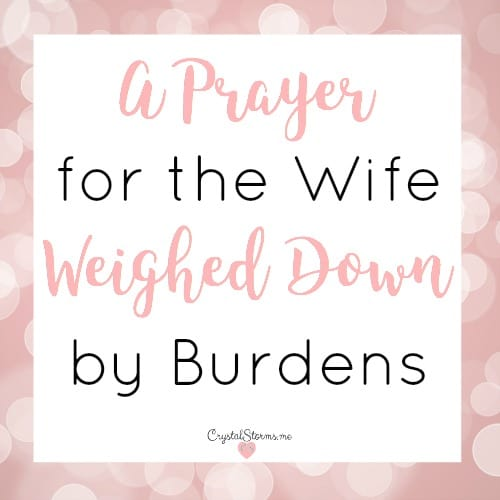A Prayer for the Wife Weighed Down by Burdens