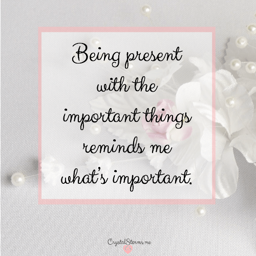 Why You Should Be Present with the Important Things – #HeartEncouragement