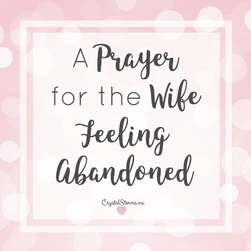 A Prayer for the Wife Feeling Abandoned – #HeartEncouragement
