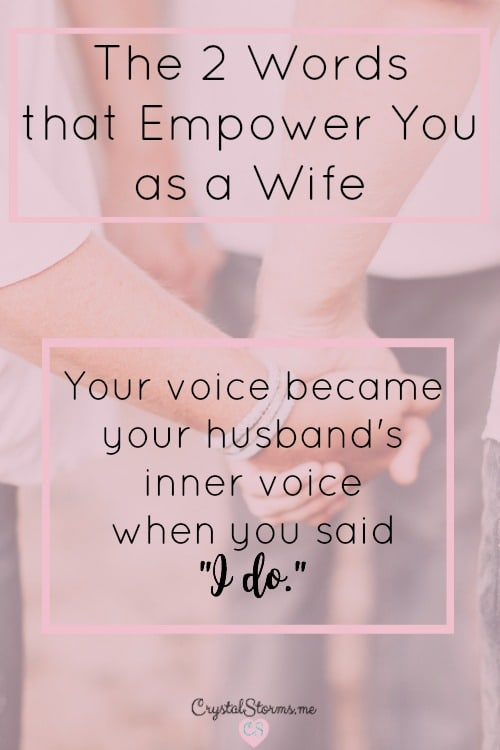 What are the 2 words that empower you as a wife? I do. Your voice became your husband's inner voice when you said