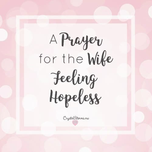 A Prayer for the Wife Feeling Hopeless – #HeartEncouragement