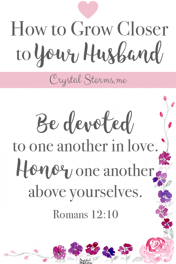 Crystal Storms - Couples don't drift together. They drift apart. It takes intention to grow closer to one another. And we're better together with God at the center. Romans 12:10. Click through to discover how to grow closer to your husband. #MarriageEncouragement #ChristianMarriage #