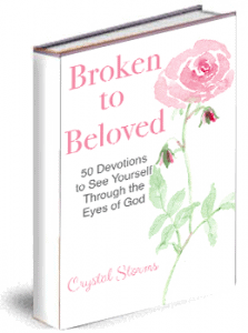 Broken to Beloved: 50 Devotions to See Yourself Through the Eyes of God by Crystal Storms