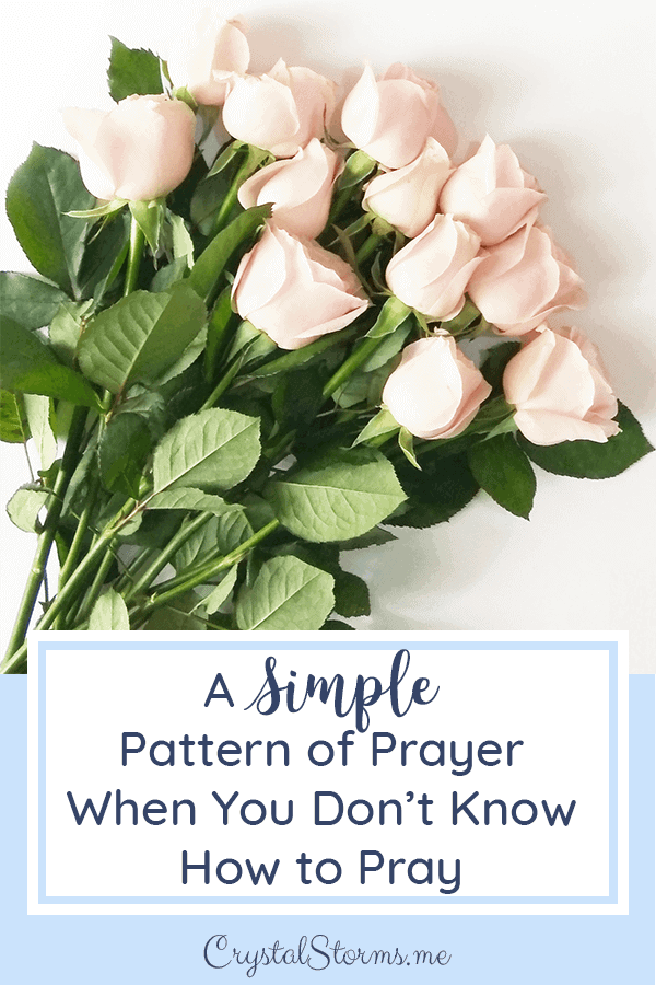 A Simple Pattern of Prayer When You Don't Know How to Pray |