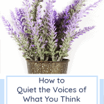 How to Quiet the Voices of What You Think You Should Do   1 Kings 19:12   Christian woman   Christian faith   Christian encouragement
