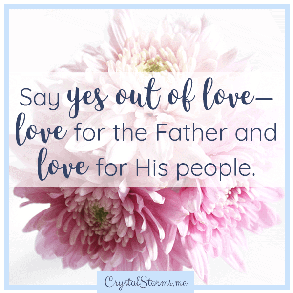 Say yes out of love—love for the Father and love for His people. | Christian woman | Christian faith encouragement | Bible study